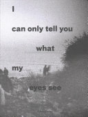 I Can Only Tell You What My Eyes See