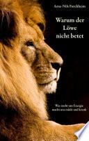Warum der Löwe nicht betet