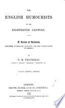 The English Humourists of the Eighteenth Century  A Series of Lectures Delivered in England  Scotland  and the United States of America  Second Edition  Revised