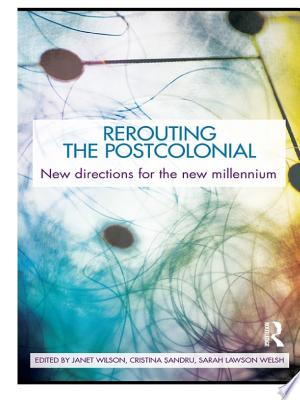 Rerouting the Postcolonial: New Directions for the New Millennium - ISBN:9781135190200
