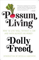 Possum Living: How To Live Well Without A Job And With (Almost) No Money (Revised Edition) : to live well without a...