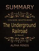 Summary  The Underground Railroad By Colson Whitehead  A Novel