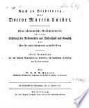 Auch zu Heidelberg war Doctor Martin Luther. Eine akademische Gedächtnissrede über den Ursprung der Reformation aus Wissenschaft und Gemüth und über ihr erstes Erscheinen zu Heidelberg. Nebst Sammlung der auf Luthers Anwesenheit zu Heidelberg sich beziehenden Urkunden, etc