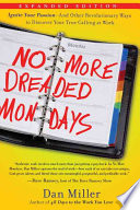 No More Dreaded Mondays Ignite Your Passion And Other Revolutionary Ways To Discover Your True Calling At Work