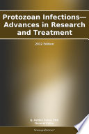 Protozoan Infections Advances In Research And Treatment 2012 Edition