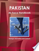 Pakistan Air Force Handbook  Strategic Information and Contacts
