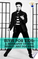 Elvis For Kids A Biography Of Elvis Presley Just For Kids