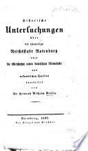 Historische Untersuchungen   ber die ehemalige Reichstadt Rotenburg  oder die Geschichte einer deutschen Gemeinde  aus urkundlichen Quellen bearbeitet