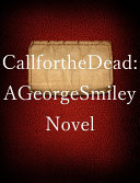 Call for the Dead  A George Smiley Novel