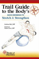 Trail Guide to the Body s Quick Reference to Stretch and Strengthen