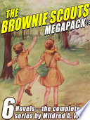 The Brownie Scouts MEGAPACK: 6 Completle Novels