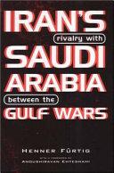 Iran S Rivalry With Saudi Arabia Between The Gulf Wars