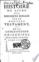 Histoire du livre des reflexions morales sur le nouveau testament et de la constitution Unigenitus  Pour servir de Preface aux Hexaples     Premi  re edition