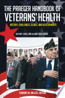 The Praeger Handbook of Veterans  Health  History  Challenges  Issues  and Developments  4 volumes