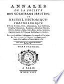 Annales de la Soci  t   des soi disans J  suites  ou recueil historique chronologique de tous les actes    crits  d  nonciations     ordonnances     bulles