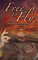 Free To Fly Wisdom For The Seasons In A Woman S Life
