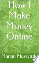 How I Make Money Online