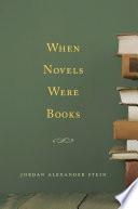 When Novels Were Books Book PDF