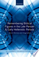 Remembering Biblical Figures in the Late Persian and Early Hellenistic Periods To Approach The Texts Of
