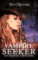Vampire Seeker Underground Phenomenon Discover Tim O Rourke Samantha Carter Believes