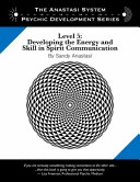 The Anastasi System   Psychic Development Level 5  Developing the Energy and Skill in Spirit Communication