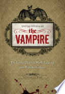 Encyclopedia of the Vampire The Living Dead in Myth, Legend, and Popular Culture