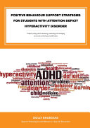 Positive Behaviour Support Strategies for Students with Attention Deficit Hyperactivity Disorder: A Step by Step Guide to Assessing – Managing – Preventing Emotional and Behavioural Difficulties