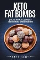 Keto Fat Bombs Quick Easy And Healthy Ketogenic Sweet Savoury Recipes To Promote Weight Loss