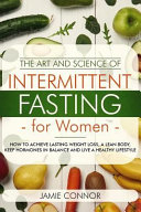 The Art And Science Of Intermittent Fasting For Women