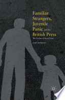 Familiar Strangers  Juvenile Panic and the British Press