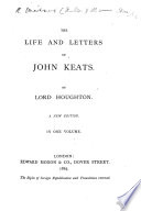 The Life and Letters of John Keats ... A New Edition
