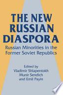 The New Russian Diaspora  Russian Minorities in the Former Soviet Republics