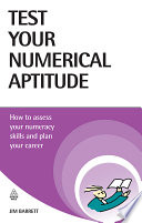 Test your numerical aptitude [electronic resource] : how to assess your numeracy skills and plan your career / Jim Barrett.