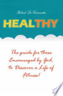 Healthy The Guide By Those Encouraged By God To Discover A Life Of Fitness