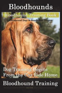 Bloodhounds, Bloodhound Training Book for Both Bloodhound Dogs and Bloodhound Puppies by D!G THIS DOG Training Bloodhound Puppies By Dg This Dog Training