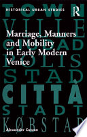 Marriage  Manners and Mobility in Early Modern Venice