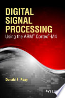 Digital Signal Processing and Applications Using the ARM Cortex M4