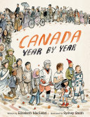 Canada Year by Year This Chronological Look At The Story