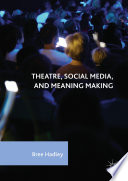 Theatre  Social Media  and Meaning Making