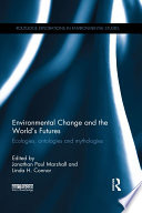 Environmental Change and the World's Futures Disrupt Human Societies And Their Futures Cultural