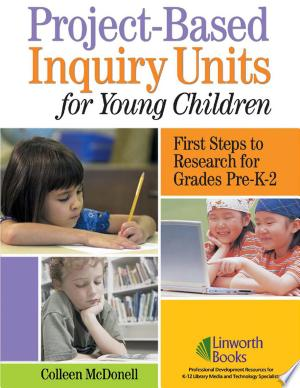 Project-based Inquiry Units for Young Children: First Steps to Research for Grades Pre-K-2 - ISBN:9781586832179