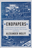 Endpapers: A Family Story of Books, War, Escape, and Home