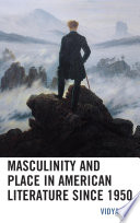Masculinity And Place In American Literature Since 1950