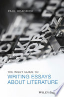 The Wiley Guide to Writing Essays About Literature Literature Develops Interpretive Skills Through