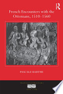 French Encounters with the Ottomans, 1510-1560
