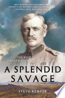 A Splendid Savage  The Restless Life of Frederick Russell Burnham