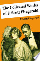 The Collected Works Of F Scott Fitzgerald 45 Short Stories And Novels