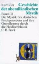 Geschichte der abendländischen Mystik: Die Mystik des deutschen Predigerordens und ihre Grundlegung durch die Hochscholastik