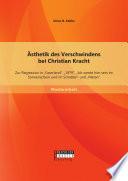 """Ästhetik des Verschwindens bei Christian Kracht: Zur Regression in """"Faserland"""", """"1979"""", """"Ich werde hier sein im Sonnenschein und im Schatten"""" und """"Metan"""""""