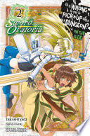 Is It Wrong to Try to Pick Up Girls in a Dungeon  On the Side  Sword Oratoria  Vol  2  manga